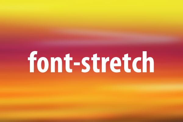 font-stretchプロパティの意味と使い方